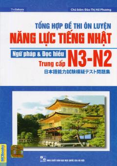 Tổng Hợp Đề Thi Ôn Luyện Năng Lực Tiếng Nhật N3-N2 - Ngữ Pháp & Đọc Hiểu (Trung Cấp)