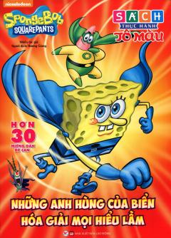 SpongeBob SquarePants - Những Anh Hùng Của Biển Hóa Giải Mọi Hiểu Lầm (Sách Thực Hành Tô Màu)