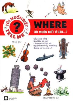 Where - Tôi Muốn Biết Ở Đâu...? (Tái Bản 2015)