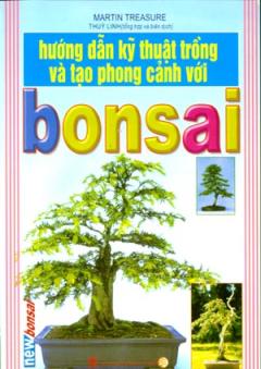 Hướng Dẫn Kỹ Thuật Trồng Và Tạo Phong Cảnh Với Bonsai