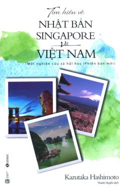 Tìm Hiểu Về Nhật Bản, Singapore Và Việt Nam