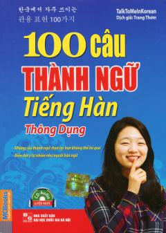 100 Câu Thành Ngữ Tiếng Hàn Thông Dụng (Kèm 1 CD)