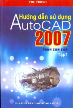 Hướng Dẫn Sử Dụng AutoCAD 2007 - Phần Căn Bản (Tập 1)