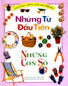 Những Từ Đầu Tiên - Những Con Số (Sách Học Tiếng Anh Cho Trẻ Em)