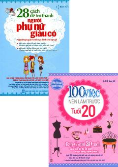 Combo 28 Cách Để Trở Thành Người Phụ Nữ Giàu Có + 100 Việc Nên Làm Trước Tuổi 20
