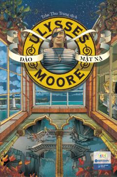 Ulysses Moore - Tập 4: Đảo Mặt Nạ