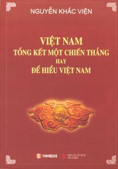 Việt Nam Tổng Kết Một Chiến Thắng Hay Để Hiểu Việt Nam - Nguyễn Khắc Viện