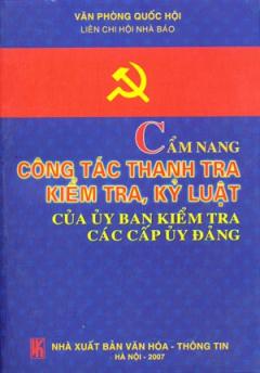 Cẩm Nang Công Tác Thanh Tra Kiểm Tra, Kỷ Luật Của Uỷ Ban Kiểm Tra Các Cấp Uỷ Đảng