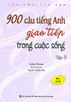 900 Câu Tiếng Anh Giao Tiếp Trong Cuộc Sống - Tập 3 (Dùng Kèm MP3)