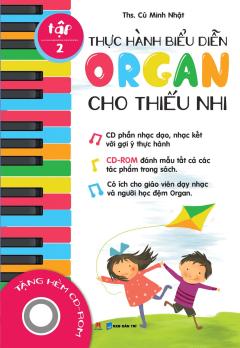 Thực Hành Biểu Diễn Organ Cho Thiếu Nhi - Tập 2 (Tặng Kèm CD)