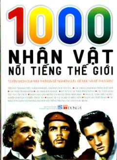 1000 Nhân Vật Nổi Tiếng Thế Giới - Cuốn Sách Của Mọi Thời Đại Để Nghiên Cứu, Để Đọc Và Để Thư Giãn