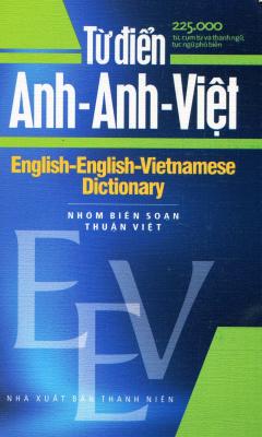 Từ Điển Anh - Anh - Việt (225.000 Từ, Cụm Từ Và Thành Ngữ, Tục Ngữ Phổ Biến)