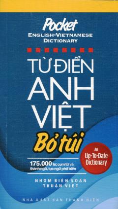 Từ Điển Anh - Việt Bỏ Túi (175.000 Từ, Cụm Từ Và Thành Ngữ, Tục Ngữ Phổ Biến)