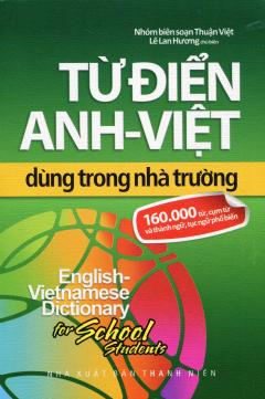 Từ Điển Anh - Việt Dùng Trong Nhà Trường (160.000 Từ, Cụm Từ Và Thành Ngữ, Tục Ngữ Phổ Biến)