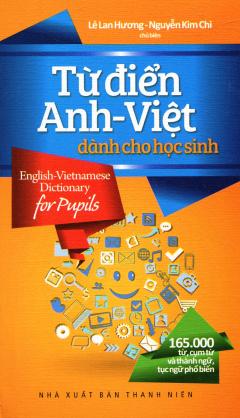 Từ Điển Anh - Việt Dành Cho Học Sinh (165.000 Từ, Cụm Từ Và Thành Ngữ, Tục Ngữ Phổ Biến)