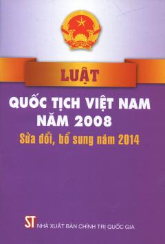 Luật Quốc Tịch Việt Nam Năm 2008 Sửa Đổi, Bổ Sung Năm 2014