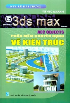 3ds Max - Aec Objects Phần Mềm Chuyên Dụng - Vẽ Kiến Trúc