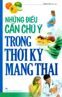 Những Điều Cần Chú Ý Trong Thời Kỳ Mang Thai