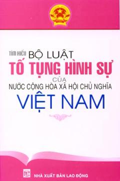 Tìm Hiểu Bộ Luật Tố Tụng Hình Sự Của Nước Cộng Hoà Xã Hội Chủ Nghĩa Việt Nam