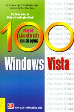 100 Vấn Đề Cần Nên Biết Khi Sử Dụng Windows Vista - Tự Làm Bác Sĩ Máy Vi Tính Gia Đình