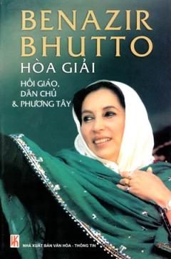 Benazir Bhutto Hoà Giải Hồi Giáo, Dân Chủ Và Phương Tây