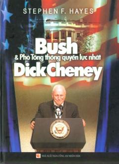 Bush Và Phó Tổng Thống Quyền Lực Nhất Dick Cheney