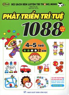 Bộ Sách Rèn Luyện Trí Thông Minh - 1088 Câu Đố Phát Triển Trí Tuệ 4 - 5 Tuổi (Cấp Độ 2 Sao)