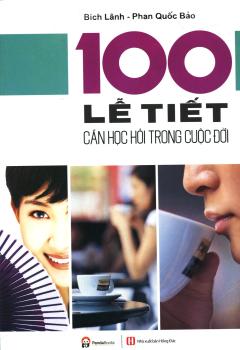 100 Lễ Tiết Cần Học Hỏi Trong Cuộc Đời (Tái Bản 2016)