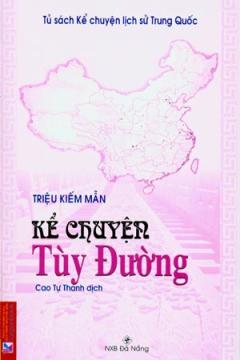 Kể Chuyện Tuỳ Đường - Tủ Sách Kể Chuyện Lịch Sử Trung Quốc
