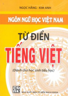 Từ Điển Tiếng Việt Dành Cho Học Sinh Tiểu Học (Khổ 9.5 x 13.5)