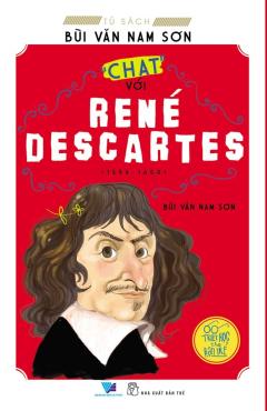 """Triết Học Cho Bạn Trẻ - """"Chat"""" Với René Descartes"""