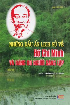 Những Dấu Ấn Lịch Sử Về Hồ Chí Minh Và Đảng Do Người Sáng Lập