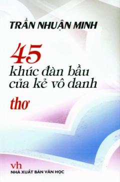 45 Khúc Đàn Bầu Của Kẻ Vô Danh - Thơ