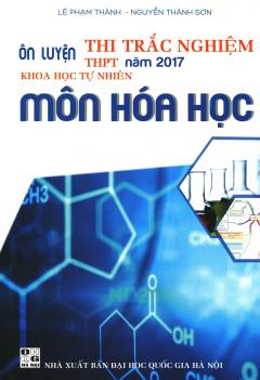 Ôn Luyện Thi Trắc Nghiệm THPT Năm 2017 Khoa Học Tự Nhiên Môn Hóa Học
