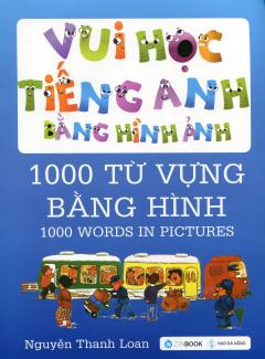 Vui Học Tiếng Anh Bằng Hình Ảnh - 1000 Từ Vựng Bằng Hình