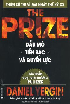 The Prize - Dầu Mỏ, Tiền Bạc Và Quyền Lực (Tái Bản 2016)