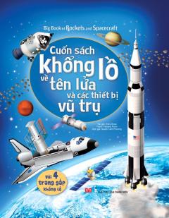 Big Book Of Rockets And Spacecraft - Cuốn Sách Khổng Lồ Về Tên Lửa Và Các Thiết Bị Vũ Trụ