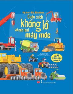 Big Book Of Big Machines - Cuốn Sách Khổng Lồ Về Các Loại Máy Móc