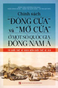 """Chính Sách """"Đóng Cửa"""" Và """"Mở Cửa"""" Ở Một Số Quốc Gia Đông Nam Á Từ Cuối Thế Kỉ XVIII Đến Cuối Thế Kỉ XIX"""