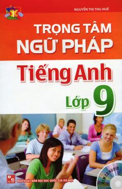 Trọng Tâm Ngữ Pháp Tiếng Anh - Lớp 9 (Kèm 1 CD)