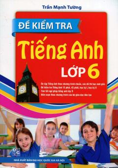 Đề Kiểm Tra Tiếng Anh Lớp 6 (Tái Bản 2015)
