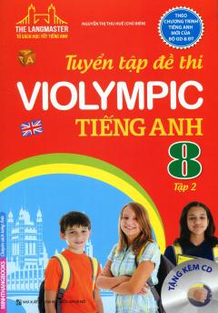 Tuyển Tập Đề Thi Violympic Tiếng Anh Lớp 8 - Tập 2 (Tặng Kèm CD)