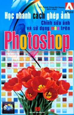 Học Nhanh Cách Ghép Ảnh Chỉnh Sửa Ảnh Và Sử Dụng Màu Trên Photoshop