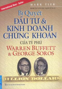 Bí Quyết Đầu Tư & Kinh Doanh Chứng Khoán Của Tỷ Phú Warren Buffett & George Soros (Tái Bản 2016)