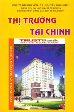Thị Trường Tài Chính (Lý Thuyết Và Thực Hành Ứng Dụng Cho Thị Trường Việt Nam)