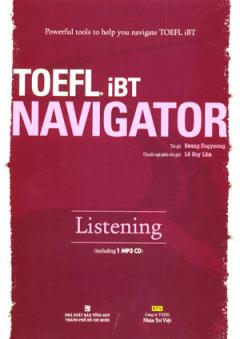 Powerful Tools To Help You Navigate Toefl iBT - Toefl iBT Navigator Listening (Dùng Kèm Đĩa MP3)