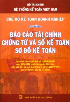 Hệ Thống Kế Toán Việt Nam - Chế Độ Kế Toán  Doanh Nghiệp: Quyển 2 - Báo Cáo Tài Chính Chứng Từ Và Sổ Kế Toán Sơ Đồ Kế Toán