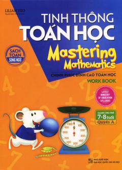 Tinh Thông Toán Học - Mastering Mathematics (Dành Cho Trẻ 7-8 Tuổi) - Quyển A