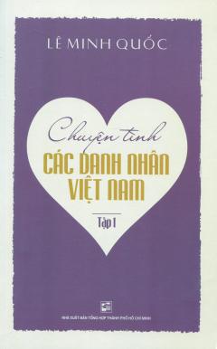 Chuyện Tình Các Danh Nhân Việt Nam - Tập 1