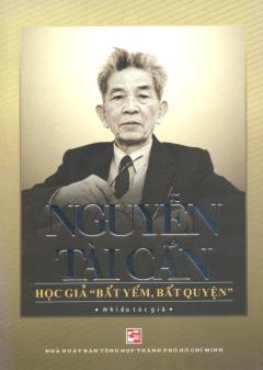 """Nguyễn Tài Cẩn - Học Giả """"Bất Yếm, Bất Quyện"""""""